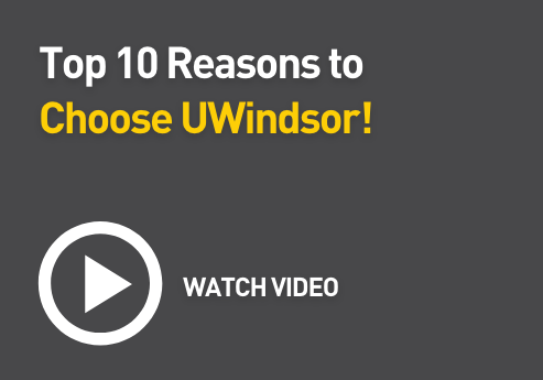 Top 10 Reasons to Choose UWindsor! Watch Video