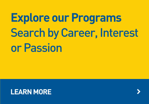 Explore our Programs Search by Career, Interest Or Passion
